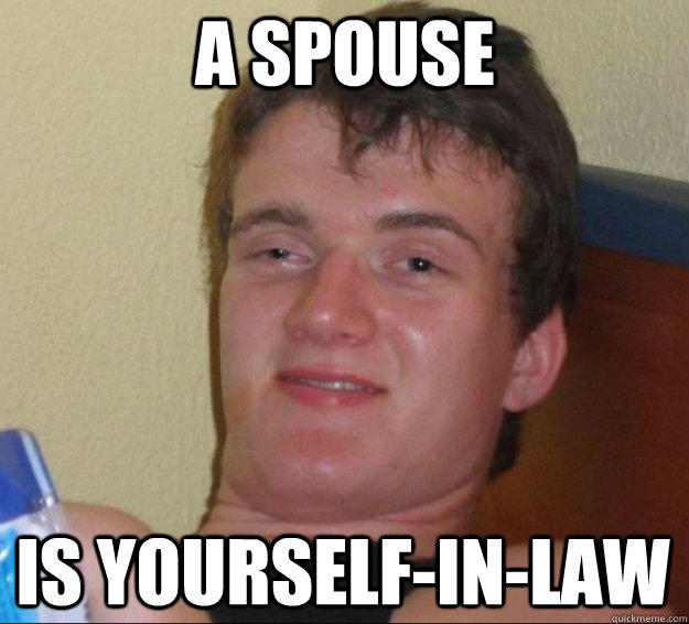a spouse is yourself-in-law - a spouse is yourself-in-law  10 Guy