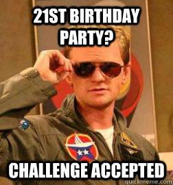 21st birthday Party? Challenge Accepted - 21st birthday Party? Challenge Accepted  Barney Stinson Legendary