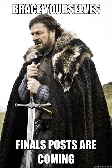 brace yourselves finals posts are coming - brace yourselves finals posts are coming  Misc