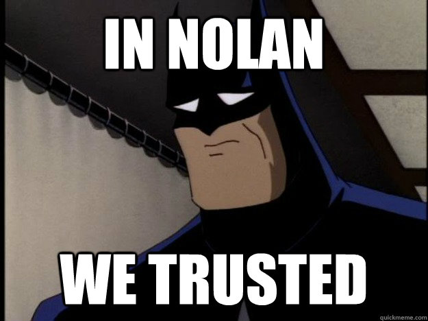 IN NOLAN WE TRUSTED