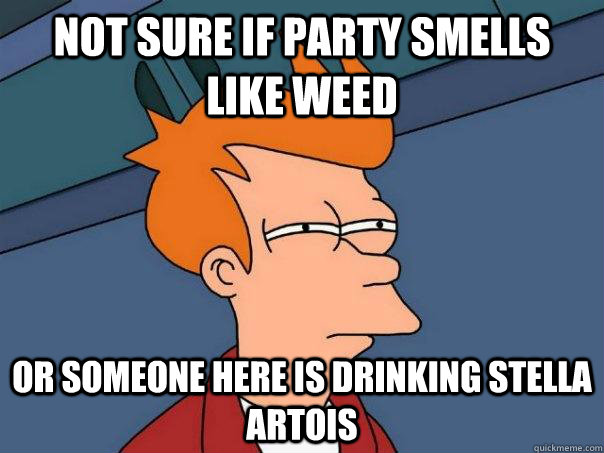 aeaae8008fc440f041ace7c7e996b5fb3c6e4d3bf518a1f7ab815ae45687f1cc not sure if party smells like weed or someone here is drinking