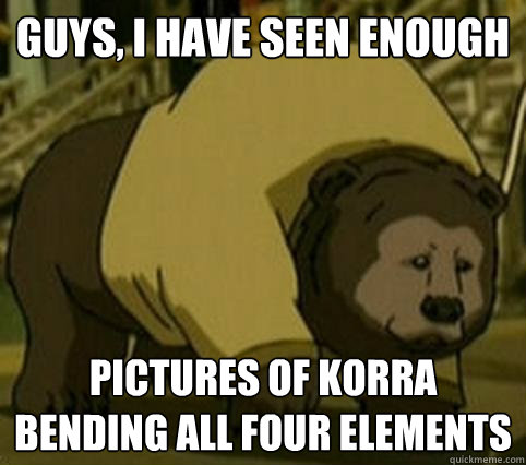 guys, I have seen enough Pictures of korra bending all four elements