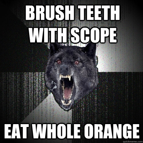 Brush Teeth with scope eat whole orange - Brush Teeth with scope eat whole orange  Insanity Wolf