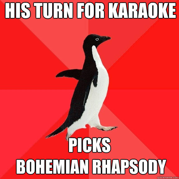His turn for karaoke picks  bohemian rhapsody - His turn for karaoke picks  bohemian rhapsody  Socially Awesome Penguin