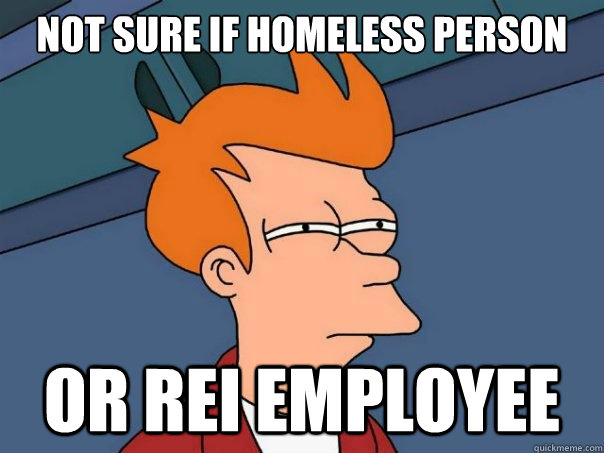 Not sure if homeless person or REI employee - Not sure if homeless person or REI employee  Futurama Fry