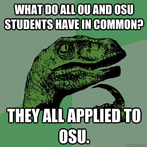 What do all OU and OSU students have in common? They all applied to OSU. - What do all OU and OSU students have in common? They all applied to OSU.  Misc