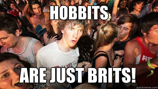 Hobbits are just brits!  - Hobbits are just brits!   Sudden Clarity Clarence