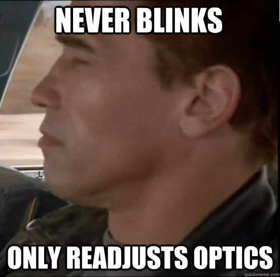 Never blinks only readjusts optics - Never blinks only readjusts optics  Misc