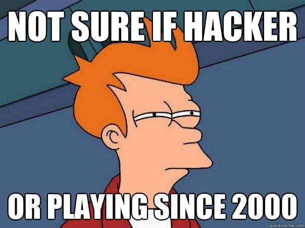 not sure if hacker or playing since 2000 - not sure if hacker or playing since 2000  Futurama Fry