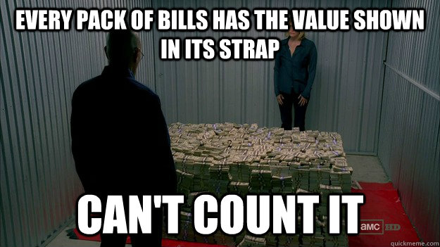 every pack of bills has the value shown in its strap can't count it - every pack of bills has the value shown in its strap can't count it  Skyler Logic