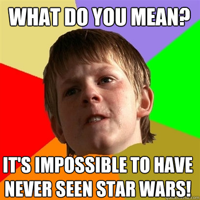 aef46c23b7f225e1ed1797020664f88531d37d44ecee6483c56610500b102cba what do you mean? it's impossible to have never seen star wars