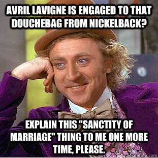Avril Lavigne is engaged to that douchebag from Nickelback? Explain this