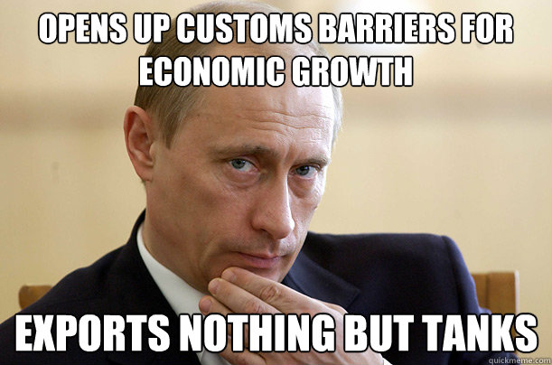 Opens up customs barriers for economic growth Exports nothing but tanks