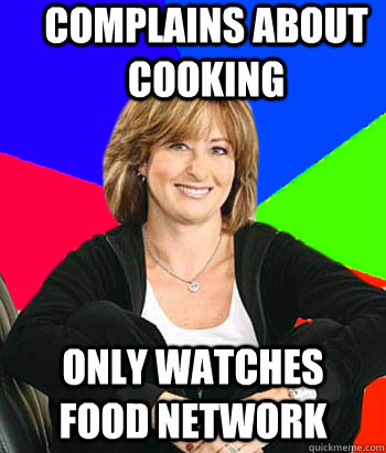 complains about cooking only watches food network - complains about cooking only watches food network  Sheltering Suburban Mom