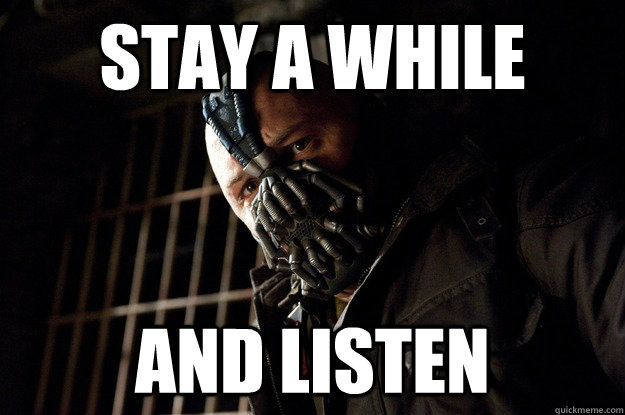 Stay a while and listen - Stay a while and listen  Angry Bane