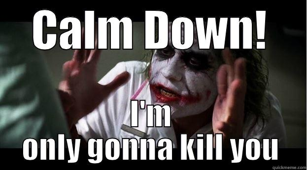 calm down im only gonna kill you - CALM DOWN! I'M ONLY GONNA KILL YOU Joker Mind Loss