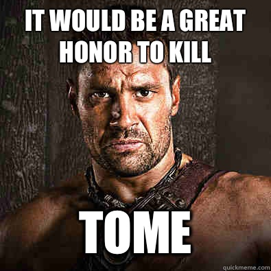 It would be a great honor to kill Tome