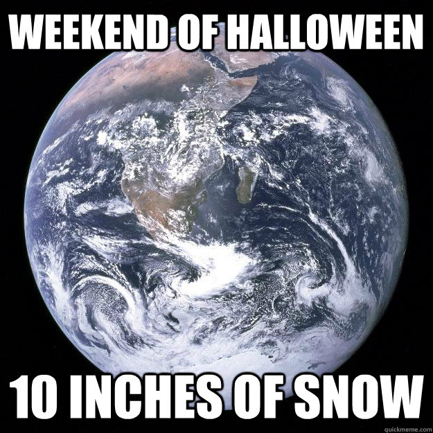 Weekend of Halloween 10 Inches of snow