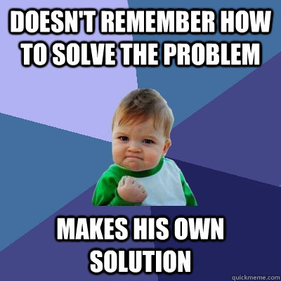 Doesn't remember how to solve the problem Makes his own solution - Doesn't remember how to solve the problem Makes his own solution  Misc