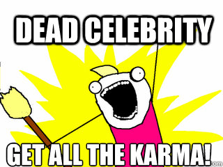 DEAD CELEBRITY GET ALL THE KARMA! - DEAD CELEBRITY GET ALL THE KARMA!  All The Things