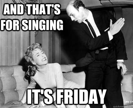 and that's for singing it's friday