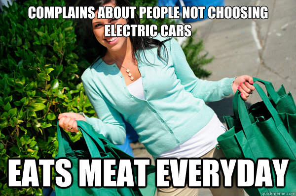 Complains about people not choosing electric cars Eats meat everyday - Complains about people not choosing electric cars Eats meat everyday  Misc