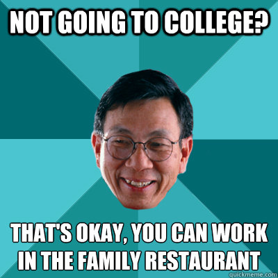 Not going to college? That's okay, you can work in the family restaurant  - Not going to college? That's okay, you can work in the family restaurant   Low Expectations Asian Father