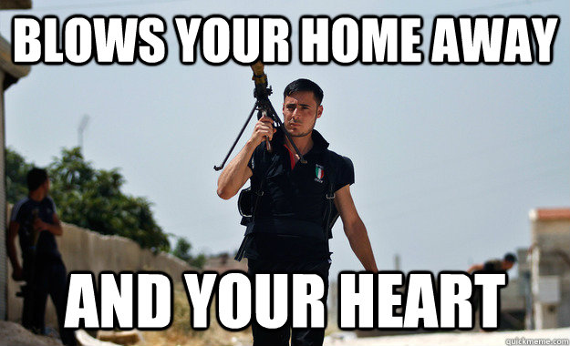 Blows your home away And your heart - Blows your home away And your heart  Ridiculously Photogenic Syrian Rebel