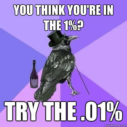 you think you're in the 1%? try the .01%  Rich Raven