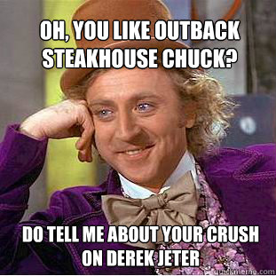 af406231cf948c364f55fc751cb129b880f25cf078d54e06c20d1fe80ab2fac1 oh, you like outback steakhouse chuck? do tell me about your crush
