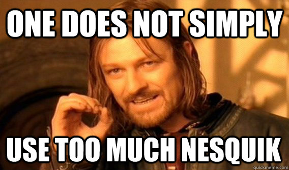 ONE DOES NOT SIMPLY USE TOO MUCH NESQUIK - ONE DOES NOT SIMPLY USE TOO MUCH NESQUIK  One Does Not Simply