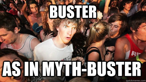 Buster as in myth-buster - Buster as in myth-buster  Sudden Clarity Clarence