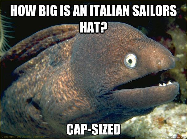 how big is an italian sailors hat? cap-sized - how big is an italian sailors hat? cap-sized  Bad Joke Eel