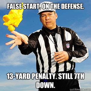 False Start Defense 13 Yard Penalty Still 7th Down Grouchy