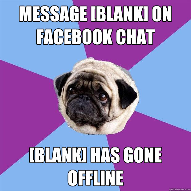 Message [blank] on facebook chat [blank] has gone offline