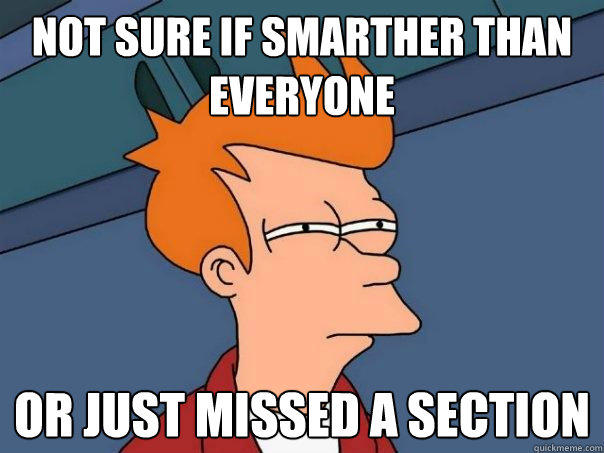 NOT SURE IF SMARTHER THAN EVERYONE OR JUST MISSED A SECTION - NOT SURE IF SMARTHER THAN EVERYONE OR JUST MISSED A SECTION  Futurama Fry