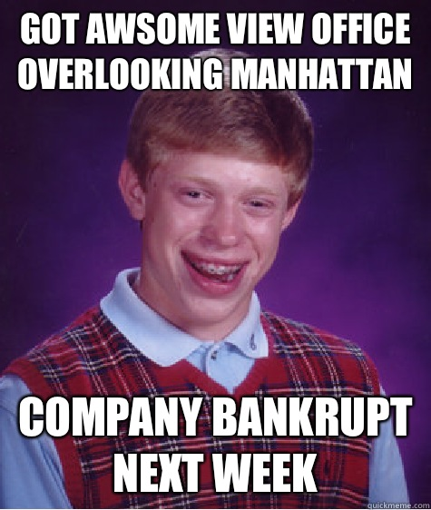 Got Awsome view office overlooking Manhattan Company bankrupt next week  - Got Awsome view office overlooking Manhattan Company bankrupt next week   Bad Luck Brian