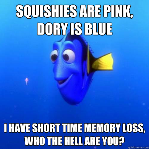 Squishies are pink, Dory is blue I have short time memory loss, Who the Hell are you? - Squishies are pink, Dory is blue I have short time memory loss, Who the Hell are you?  dory