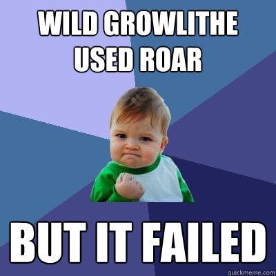 Wild Growlithe used roar But it failed  Success Kid