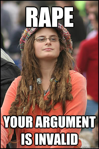 RAPE Your argument is invalid  Bad Argument Hippie