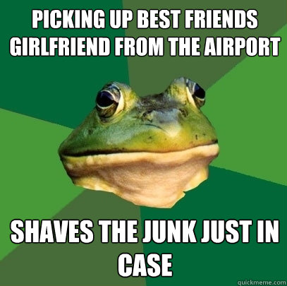 PICKING UP BEST FRIENDS GIRLFRIEND FROM THE AIRPORT SHAVES THE JUNK JUST IN CASE - PICKING UP BEST FRIENDS GIRLFRIEND FROM THE AIRPORT SHAVES THE JUNK JUST IN CASE  Foul Bachelor Frog