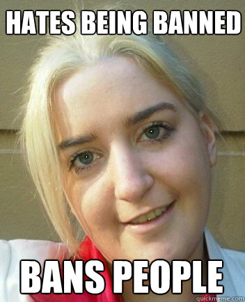 Hates being banned Bans people  Liz Shaw