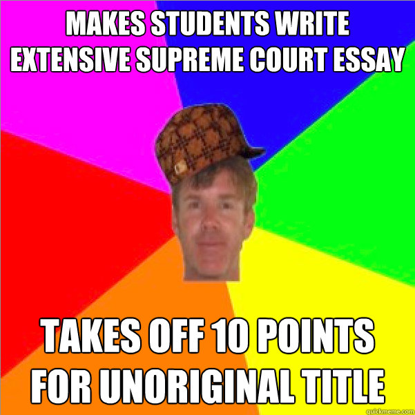 Political Science Essay Makes Students Write Extensive Supreme Court Essay Takes Off  Points For  Unoriginal Title Sample Essay For High School Students also Essays About Health Care Makes Students Write Extensive Supreme Court Essay Takes Off   Argument Essay Thesis Statement