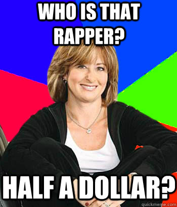Who is that rapper? Half a dollar?  - Who is that rapper? Half a dollar?   Sheltering Suburban Mom