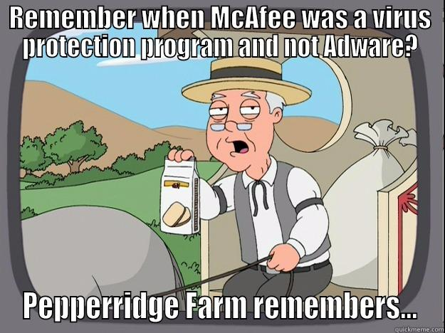 REMEMBER WHEN MCAFEE WAS A VIRUS PROTECTION PROGRAM AND NOT ADWARE? PEPPERRIDGE FARM REMEMBERS... Pepperidge Farm Remembers