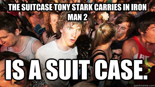 The suitcase Tony Stark carries in Iron Man 2 Is a suit case. - The suitcase Tony Stark carries in Iron Man 2 Is a suit case.  Sudden Clarity Clarence