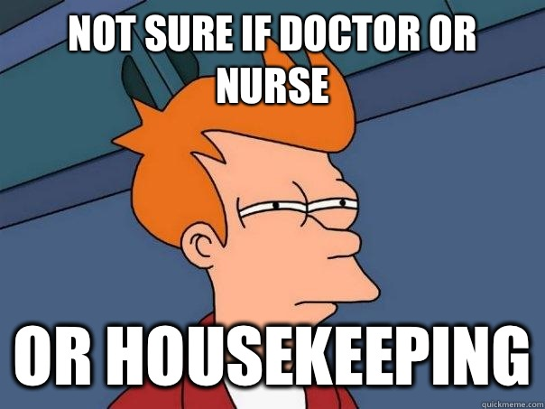 Not sure if doctor or nurse  Or housekeeping - Not sure if doctor or nurse  Or housekeeping  Futurama Fry