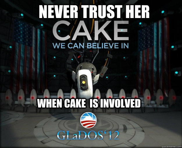 Never trust her When cake  is involved