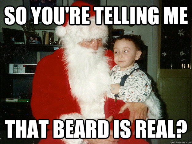 So You're Telling Me That Beard is Real? - So You're Telling Me That Beard is Real?  Skeptical Santa Kid
