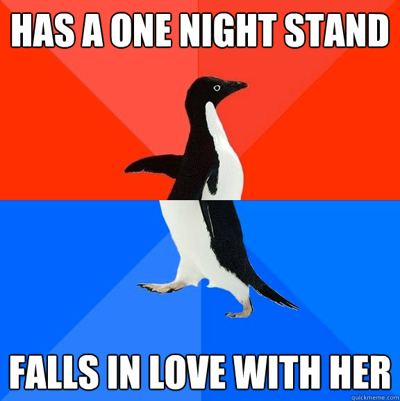 Has a one night stand Falls in love with her - Has a one night stand Falls in love with her  Socially Awesome Awkward Penguin